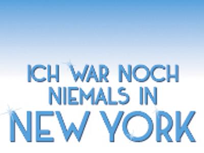 ICH WAR NOCH NIEMALS IN NEW YORK! Das Musical mit den Liedern von Udo Jürgens